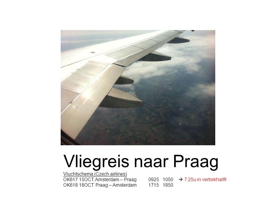 Vliegreis naar Praag Vluchtschema (Czech airlines) OK617 15OCT Amsterdam – Praag 0925 1050  7:25u in vertrekhal!!! OK618 18OCT Praag – Amsterdam 1715