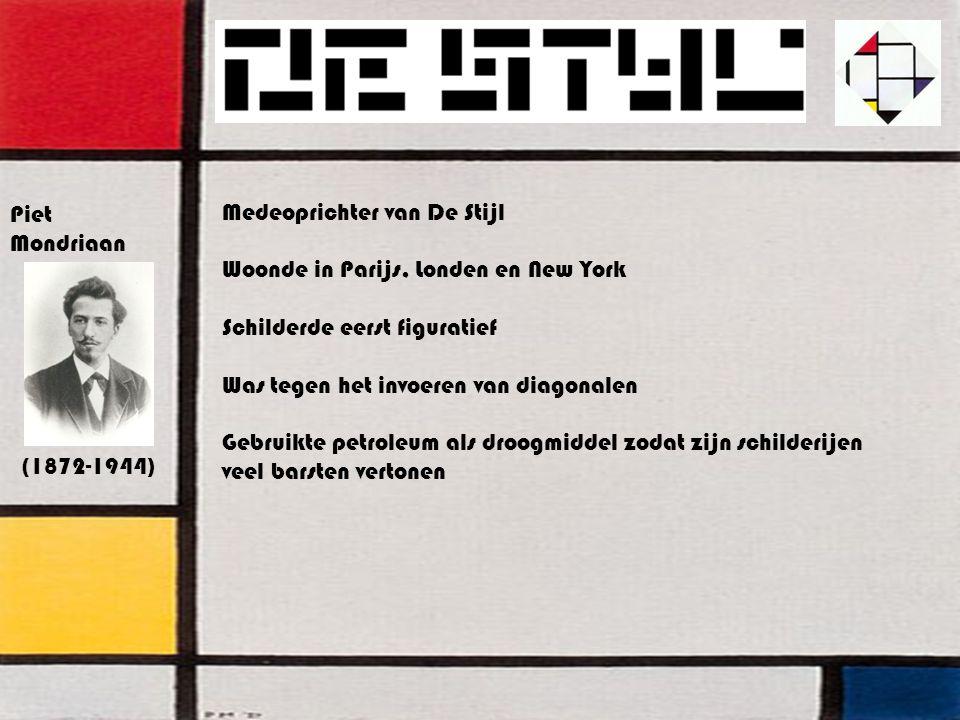 Piet Mondriaan Medeoprichter van De Stijl Woonde in Parijs, Londen en New York Schilderde eerst figuratief Was tegen het invoeren van diagonalen Gebruikte petroleum als droogmiddel zodat zijn schilderijen veel barsten vertonen (1872-1944)
