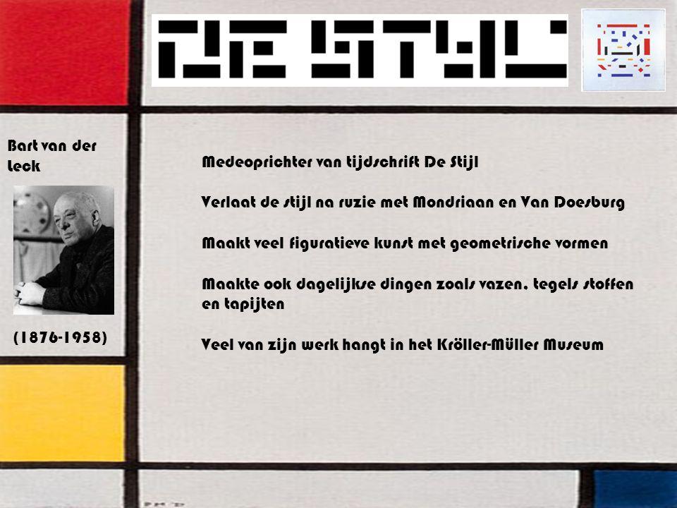 Bart van der Leck (1876-1958) Medeoprichter van tijdschrift De Stijl Verlaat de stijl na ruzie met Mondriaan en Van Doesburg Maakt veel figuratieve kunst met geometrische vormen Maakte ook dagelijkse dingen zoals vazen, tegels stoffen en tapijten Veel van zijn werk hangt in het Kröller-Müller Museum
