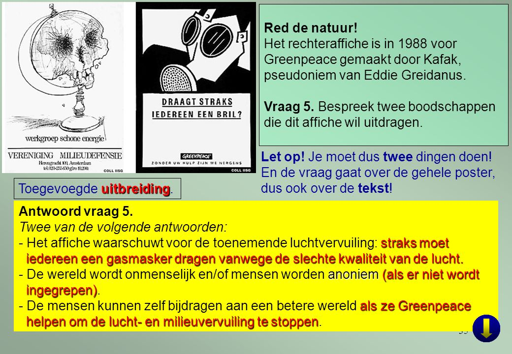 35 Antwoord vraag 5. Twee van de volgende antwoorden: straks moet iedereen een gasmasker dragen vanwege de slechte kwaliteit van de lucht. - Het affic