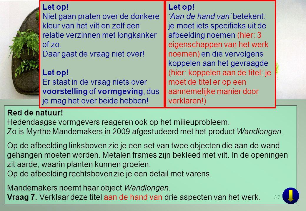 37 Red de natuur! Hedendaagse vormgevers reageren ook op het milieuprobleem. Zo is Myrthe Mandemakers in 2009 afgestudeerd met het product Wandlongen.