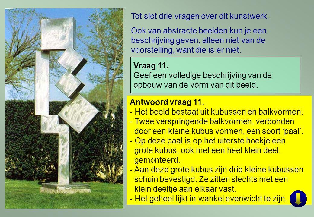 45 Antwoord vraag 11. - Het beeld bestaat uit kubussen en balkvormen. - Twee verspringende balkvormen, verbonden door een kleine kubus vormen, een soo
