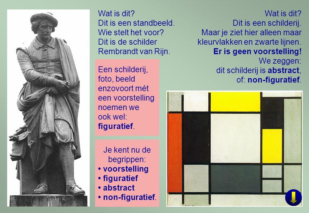 5 Wat is dit? Dit is een standbeeld. Wie stelt het voor? Dit is de schilder Rembrandt van Rijn. Wat is dit? Dit is een schilderij. Maar je ziet hier a