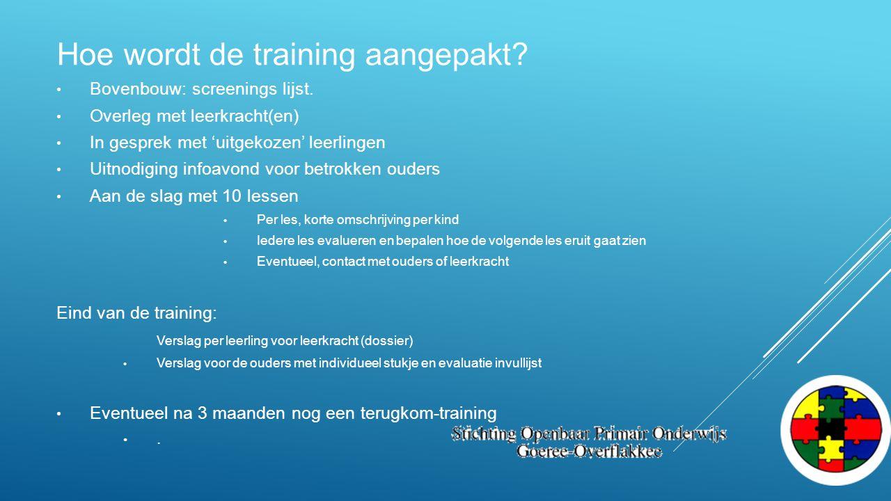 Hoe wordt de training aangepakt? Bovenbouw: screenings lijst. Overleg met leerkracht(en) In gesprek met 'uitgekozen' leerlingen Uitnodiging infoavond