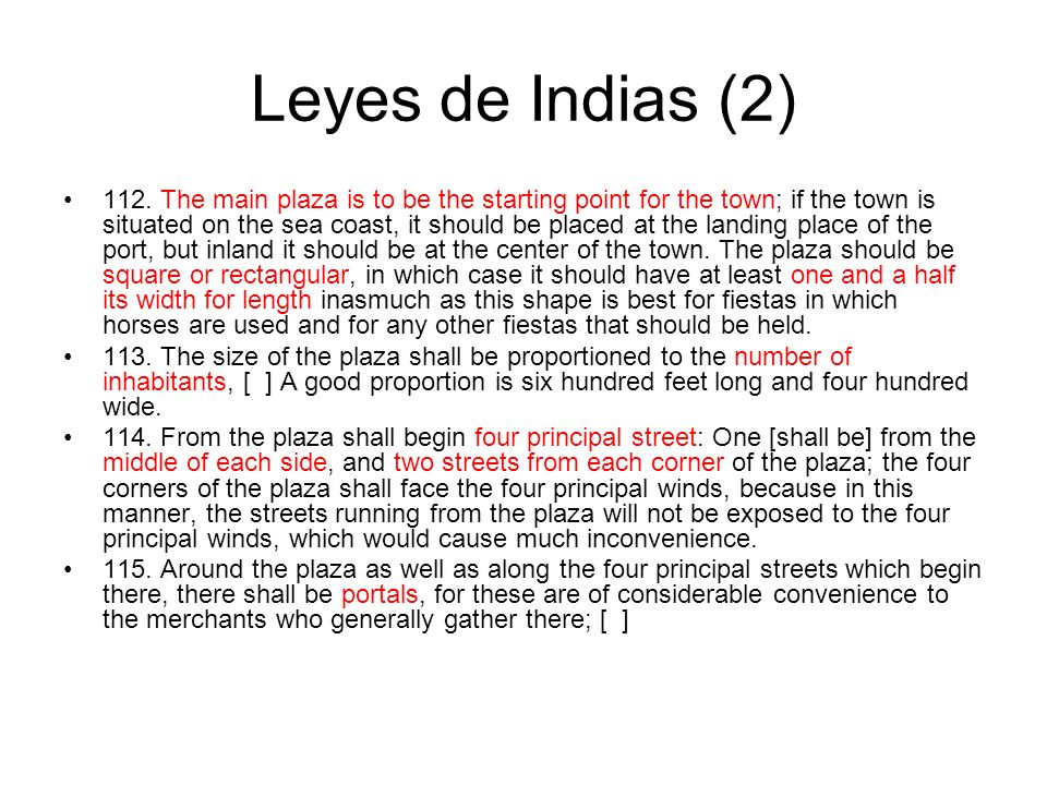 Leyes de Indias (2) 112. The main plaza is to be the starting point for the town; if the town is situated on the sea coast, it should be placed at the