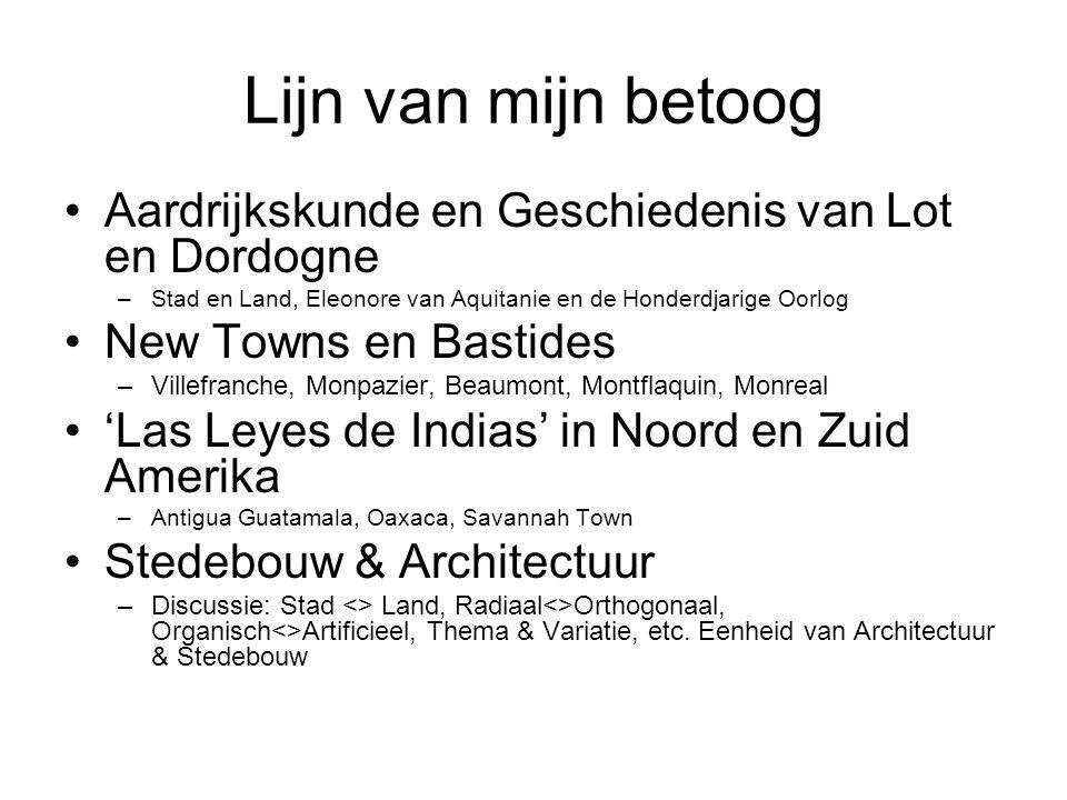 Lijn van mijn betoog Aardrijkskunde en Geschiedenis van Lot en Dordogne –Stad en Land, Eleonore van Aquitanie en de Honderdjarige Oorlog New Towns en