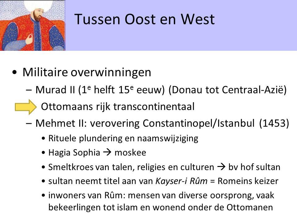 Militaire overwinningen –Murad II (1 e helft 15 e eeuw) (Donau tot Centraal-Azië) Ottomaans rijk transcontinentaal –Mehmet II: verovering Constantinop
