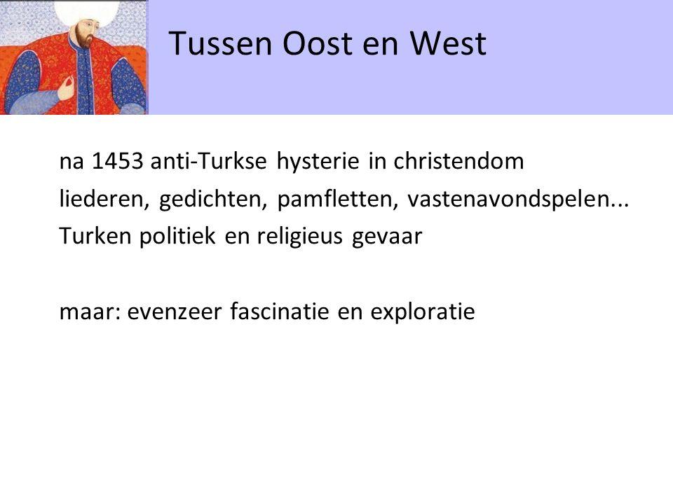 na 1453 anti-Turkse hysterie in christendom liederen, gedichten, pamfletten, vastenavondspelen... Turken politiek en religieus gevaar maar: evenzeer f