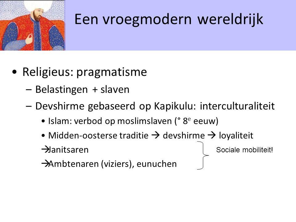 Religieus: pragmatisme –Belastingen + slaven –Devshirme gebaseerd op Kapikulu: interculturaliteit Islam: verbod op moslimslaven (° 8 e eeuw) Midden-oo