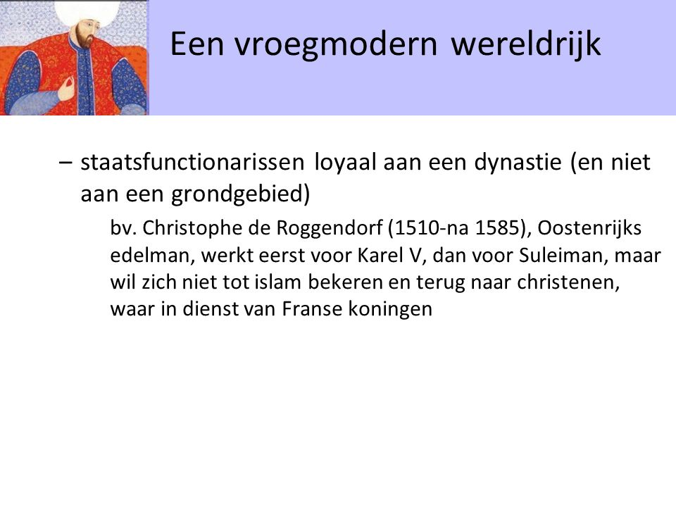 –staatsfunctionarissen loyaal aan een dynastie (en niet aan een grondgebied) bv. Christophe de Roggendorf (1510-na 1585), Oostenrijks edelman, werkt e