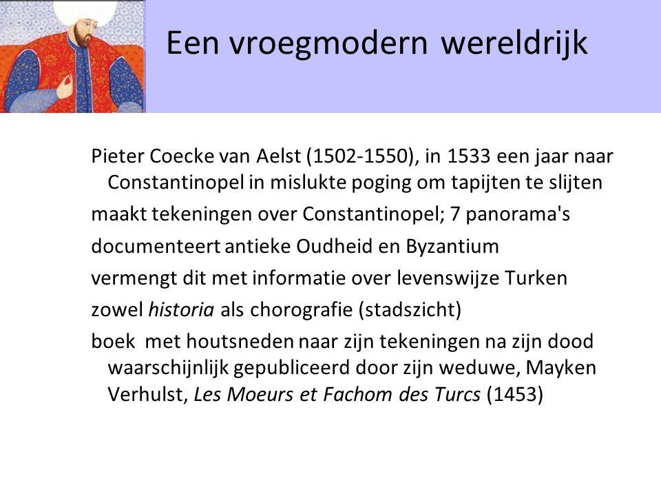Pieter Coecke van Aelst (1502-1550), in 1533 een jaar naar Constantinopel in mislukte poging om tapijten te slijten maakt tekeningen over Constantinop