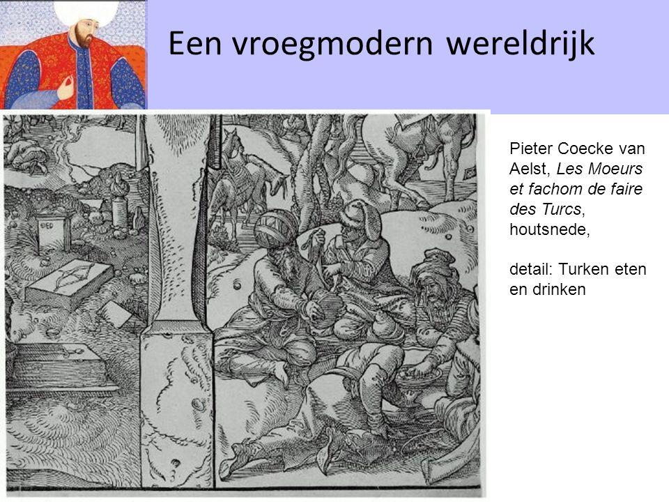 Een vroegmodern wereldrijk Pieter Coecke van Aelst, Les Moeurs et fachom de faire des Turcs, houtsnede, detail: Turken eten en drinken