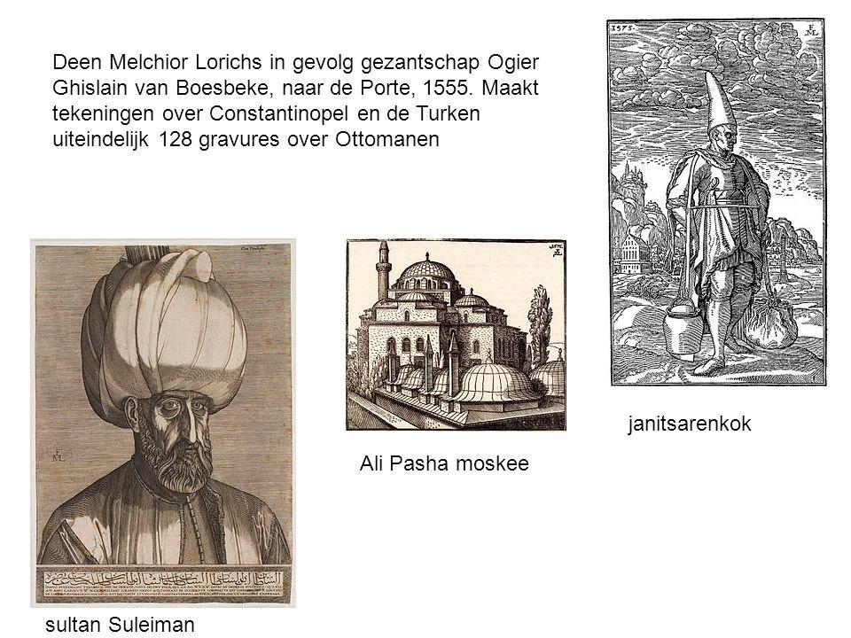 sultan Suleiman janitsarenkok Deen Melchior Lorichs in gevolg gezantschap Ogier Ghislain van Boesbeke, naar de Porte, 1555. Maakt tekeningen over Cons