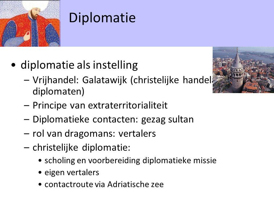 diplomatie als instelling –Vrijhandel: Galatawijk (christelijke handelaars en diplomaten) –Principe van extraterritorialiteit –Diplomatieke contacten: