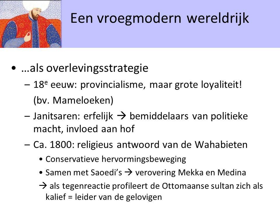 …als overlevingsstrategie –18 e eeuw: provincialisme, maar grote loyaliteit! (bv. Mameloeken) –Janitsaren: erfelijk  bemiddelaars van politieke macht