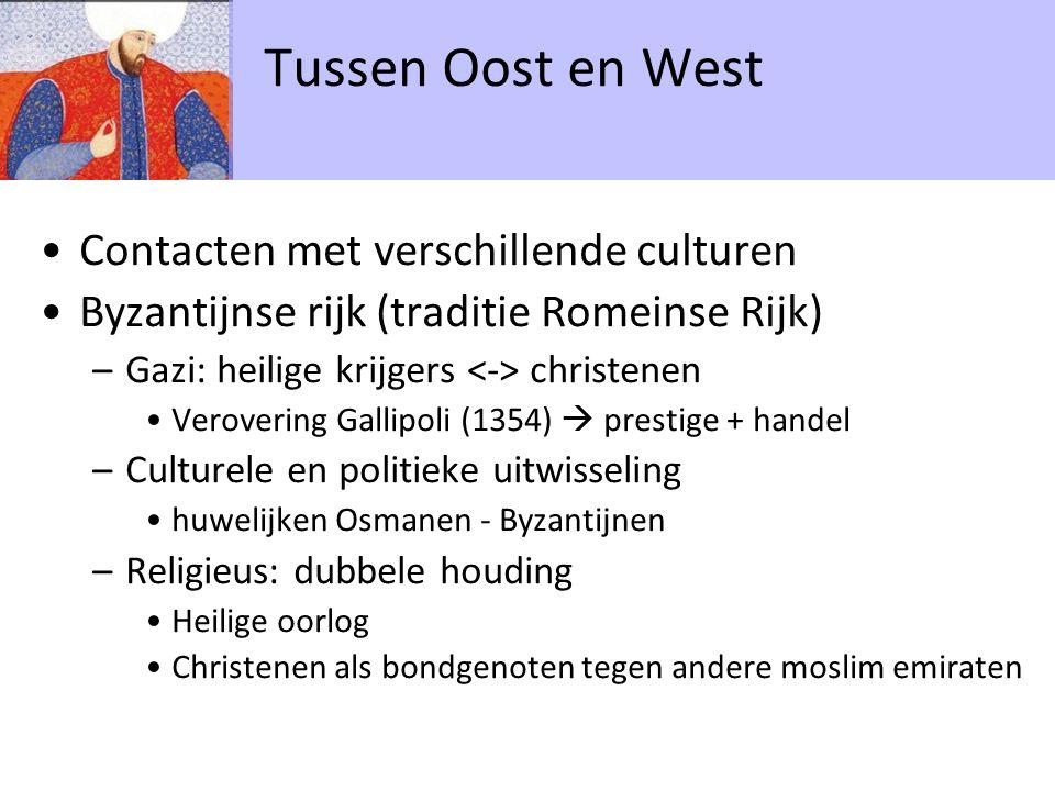 Contacten met verschillende culturen Byzantijnse rijk (traditie Romeinse Rijk) –Gazi: heilige krijgers christenen Verovering Gallipoli (1354)  presti