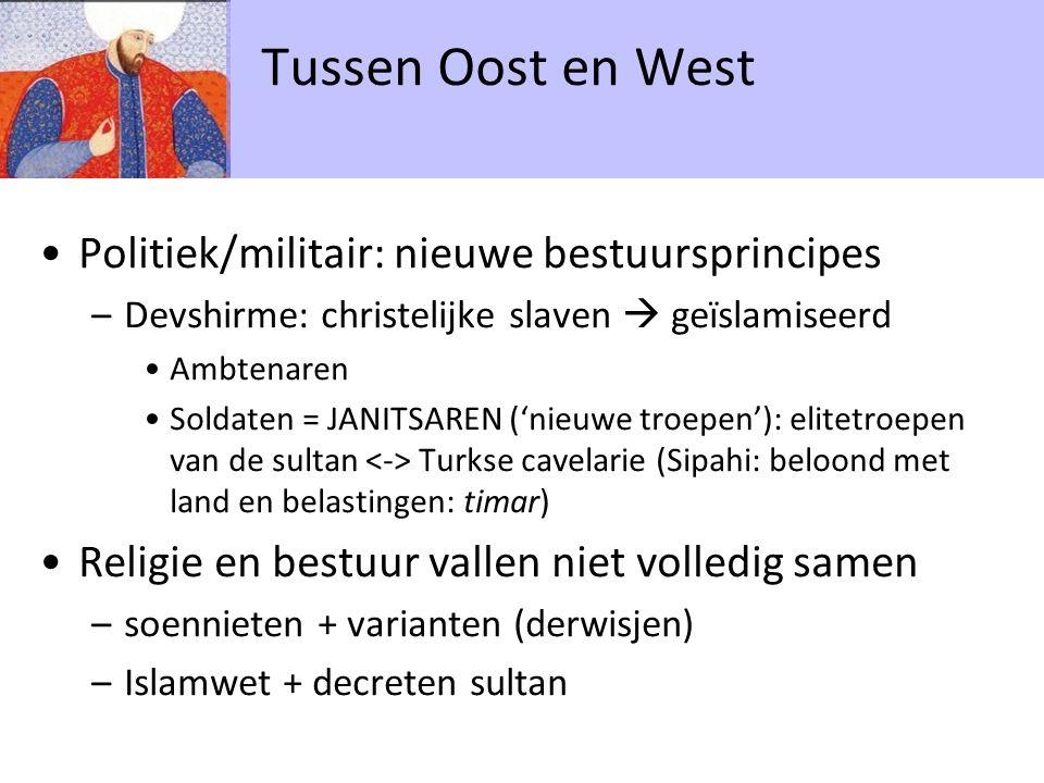 Politiek/militair: nieuwe bestuursprincipes –Devshirme: christelijke slaven  geïslamiseerd Ambtenaren Soldaten = JANITSAREN ('nieuwe troepen'): elite