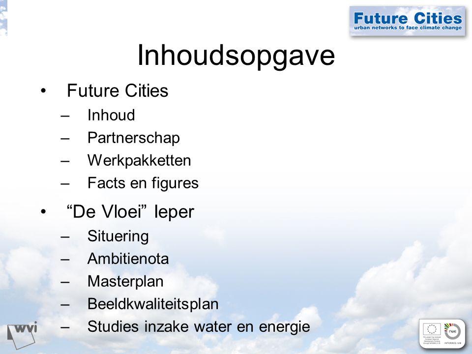 Inhoudsopgave Future Cities –Inhoud –Partnerschap –Werkpakketten –Facts en figures De Vloei Ieper –Situering –Ambitienota –Masterplan –Beeldkwaliteitsplan –Studies inzake water en energie