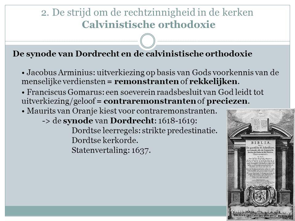 2. De strijd om de rechtzinnigheid in de kerken Calvinistische orthodoxie De synode van Dordrecht en de calvinistische orthodoxie Jacobus Arminius: ui