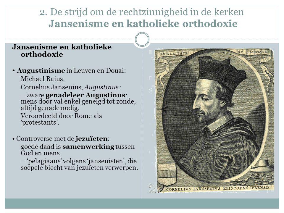 2. De strijd om de rechtzinnigheid in de kerken Jansenisme en katholieke orthodoxie Jansenisme en katholieke orthodoxie Augustinisme in Leuven en Doua