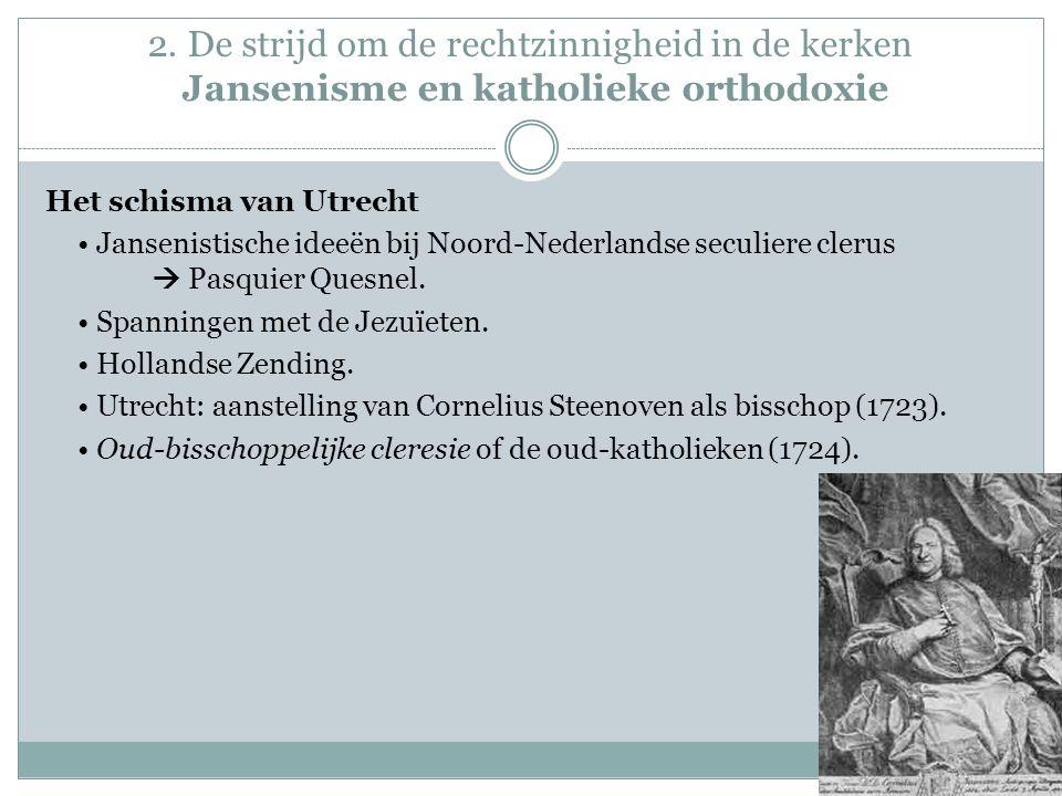 2. De strijd om de rechtzinnigheid in de kerken Jansenisme en katholieke orthodoxie Het schisma van Utrecht Jansenistische ideeën bij Noord-Nederlands
