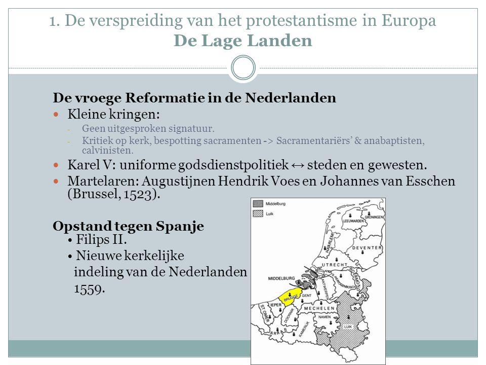 1. De verspreiding van het protestantisme in Europa De Lage Landen De vroege Reformatie in de Nederlanden Kleine kringen: - Geen uitgesproken signatuu