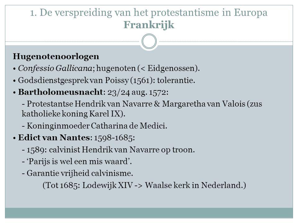 1. De verspreiding van het protestantisme in Europa Frankrijk Hugenotenoorlogen Confessio Gallicana; hugenoten (< Eidgenossen). Godsdienstgesprek van