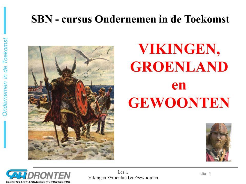 dia 1 Ondernemen in de Toekomst Les 1 Vikingen, Groenland en Gewoonten SBN - cursus Ondernemen in de Toekomst VIKINGEN, GROENLAND en GEWOONTEN