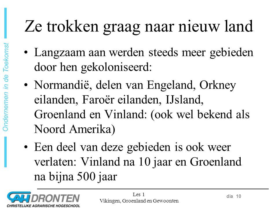 dia 10 Ondernemen in de Toekomst Les 1 Vikingen, Groenland en Gewoonten Ze trokken graag naar nieuw land Langzaam aan werden steeds meer gebieden door hen gekoloniseerd: Normandië, delen van Engeland, Orkney eilanden, Faroër eilanden, IJsland, Groenland en Vinland: (ook wel bekend als Noord Amerika) Een deel van deze gebieden is ook weer verlaten: Vinland na 10 jaar en Groenland na bijna 500 jaar