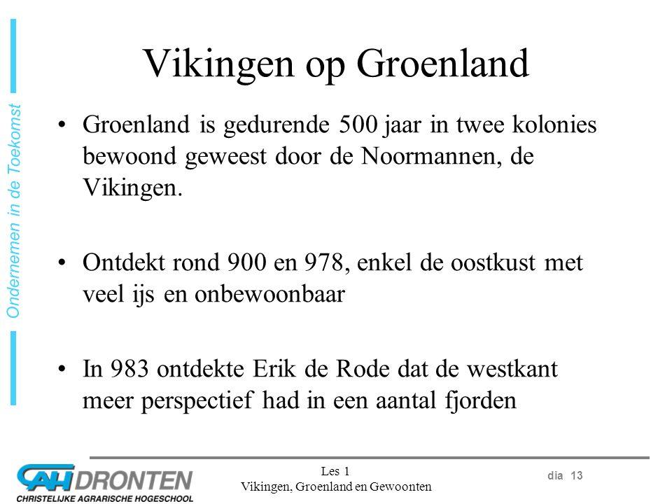 dia 13 Ondernemen in de Toekomst Les 1 Vikingen, Groenland en Gewoonten Vikingen op Groenland Groenland is gedurende 500 jaar in twee kolonies bewoond geweest door de Noormannen, de Vikingen.