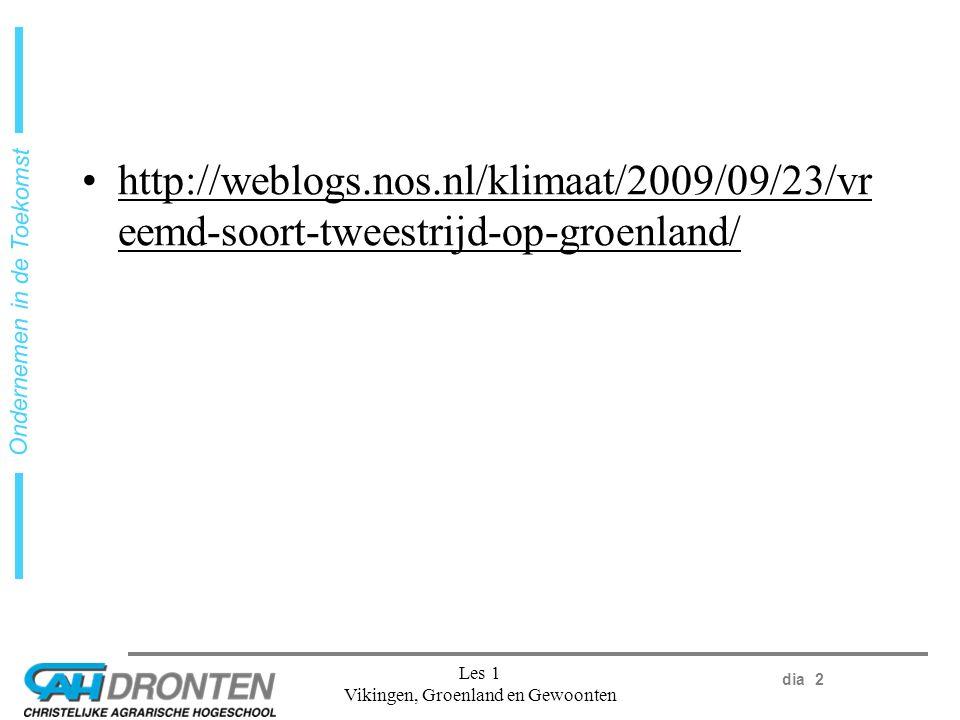 dia 2 Ondernemen in de Toekomst Les 1 Vikingen, Groenland en Gewoonten http://weblogs.nos.nl/klimaat/2009/09/23/vr eemd-soort-tweestrijd-op-groenland/
