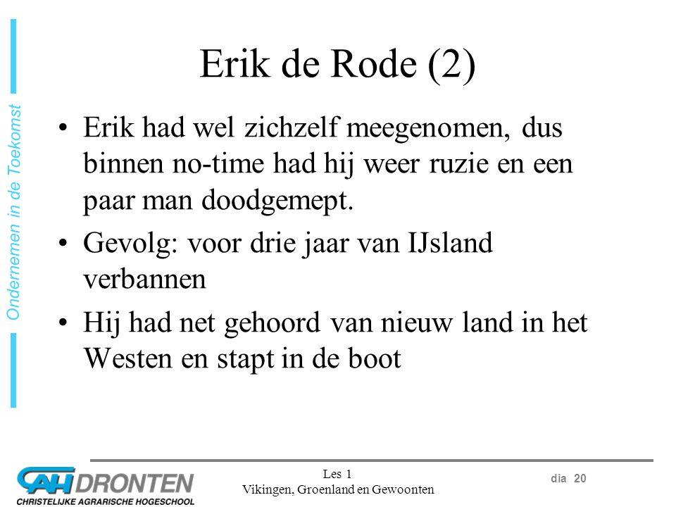 dia 20 Ondernemen in de Toekomst Les 1 Vikingen, Groenland en Gewoonten Erik de Rode (2) Erik had wel zichzelf meegenomen, dus binnen no-time had hij weer ruzie en een paar man doodgemept.