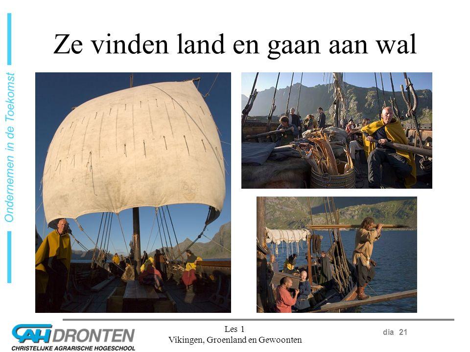 dia 21 Ondernemen in de Toekomst Les 1 Vikingen, Groenland en Gewoonten Ze vinden land en gaan aan wal