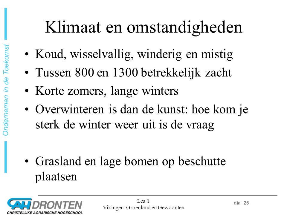 dia 26 Ondernemen in de Toekomst Les 1 Vikingen, Groenland en Gewoonten Klimaat en omstandigheden Koud, wisselvallig, winderig en mistig Tussen 800 en 1300 betrekkelijk zacht Korte zomers, lange winters Overwinteren is dan de kunst: hoe kom je sterk de winter weer uit is de vraag Grasland en lage bomen op beschutte plaatsen