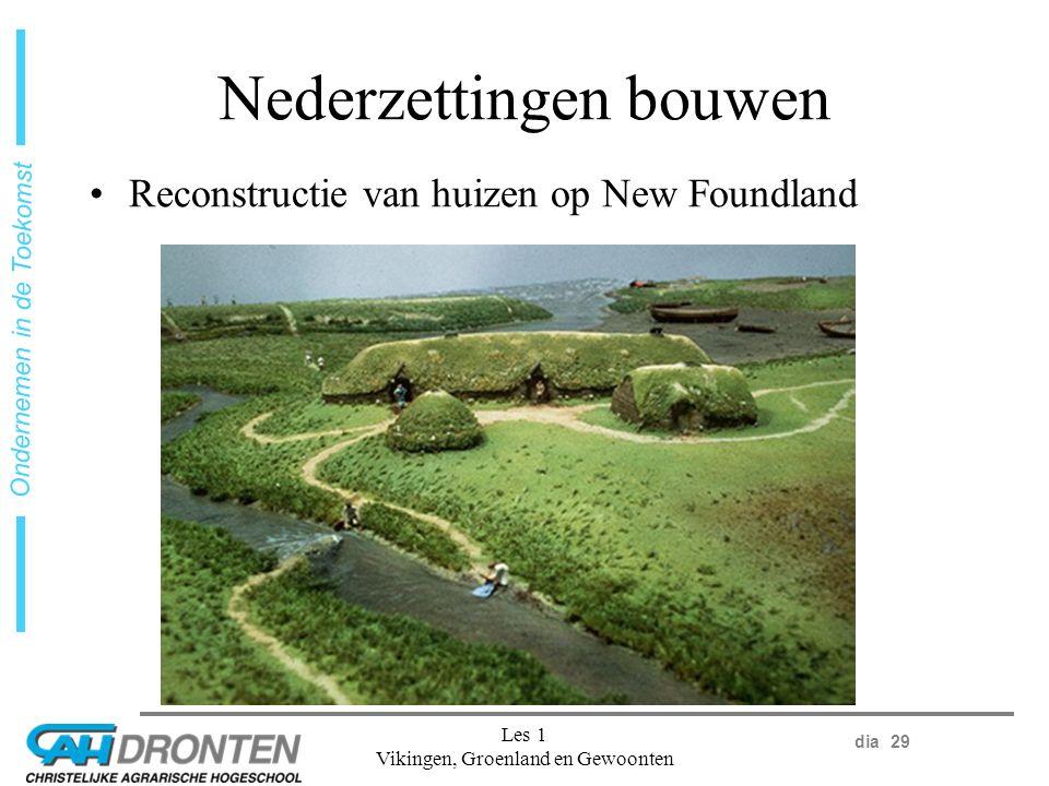 dia 29 Ondernemen in de Toekomst Les 1 Vikingen, Groenland en Gewoonten Nederzettingen bouwen Reconstructie van huizen op New Foundland