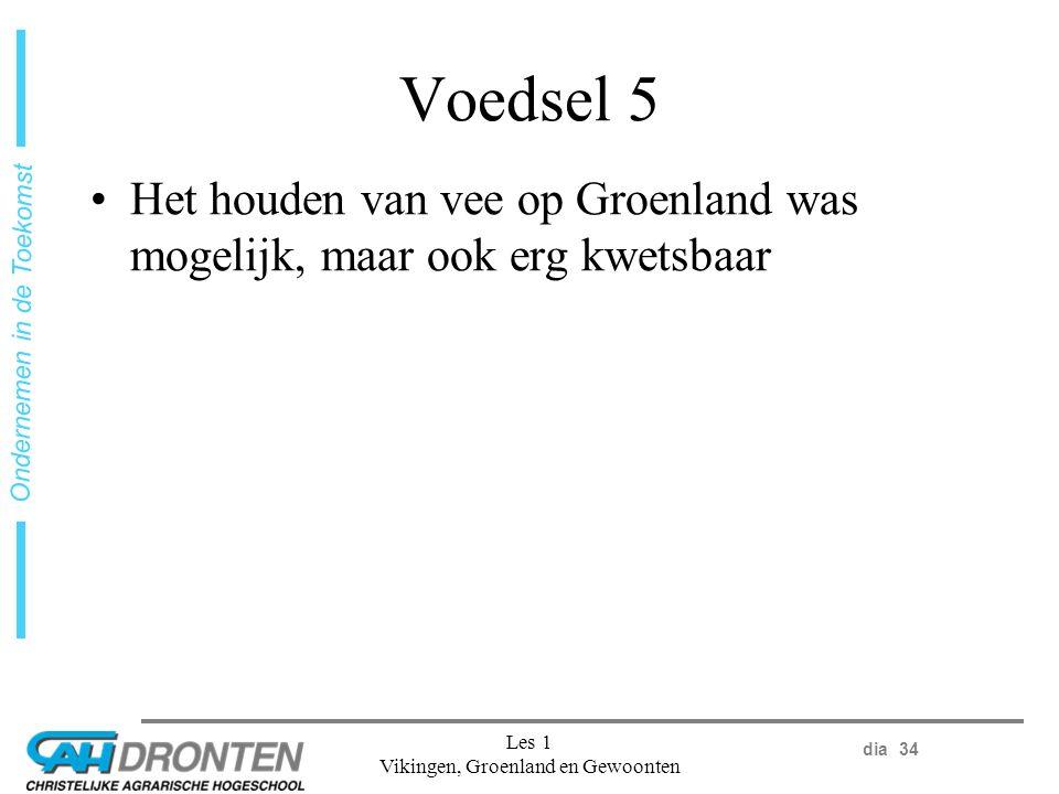 dia 34 Ondernemen in de Toekomst Les 1 Vikingen, Groenland en Gewoonten Voedsel 5 Het houden van vee op Groenland was mogelijk, maar ook erg kwetsbaar