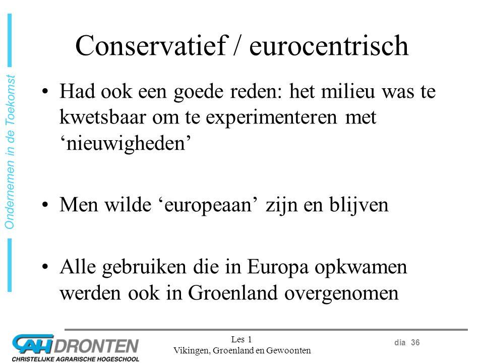 dia 36 Ondernemen in de Toekomst Les 1 Vikingen, Groenland en Gewoonten Conservatief / eurocentrisch Had ook een goede reden: het milieu was te kwetsbaar om te experimenteren met 'nieuwigheden' Men wilde 'europeaan' zijn en blijven Alle gebruiken die in Europa opkwamen werden ook in Groenland overgenomen