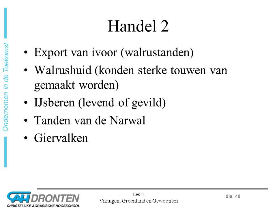 dia 40 Ondernemen in de Toekomst Les 1 Vikingen, Groenland en Gewoonten Handel 2 Export van ivoor (walrustanden) Walrushuid (konden sterke touwen van gemaakt worden) IJsberen (levend of gevild) Tanden van de Narwal Giervalken