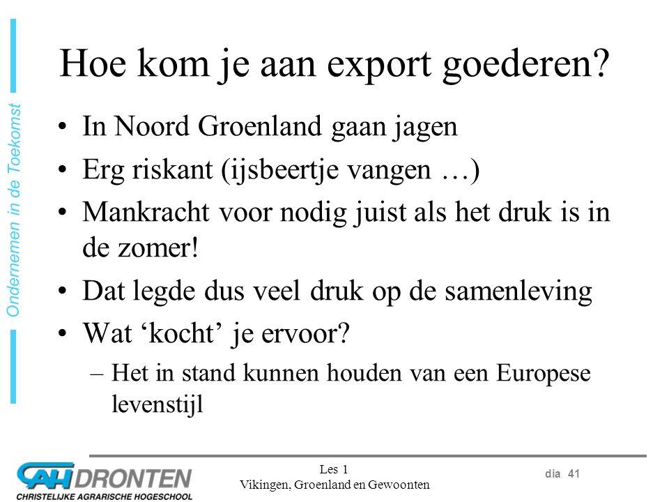 dia 41 Ondernemen in de Toekomst Les 1 Vikingen, Groenland en Gewoonten Hoe kom je aan export goederen.