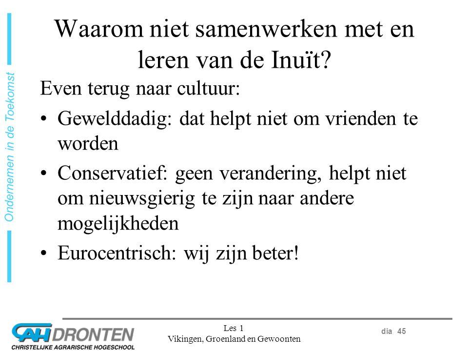 dia 45 Ondernemen in de Toekomst Les 1 Vikingen, Groenland en Gewoonten Waarom niet samenwerken met en leren van de Inuït.
