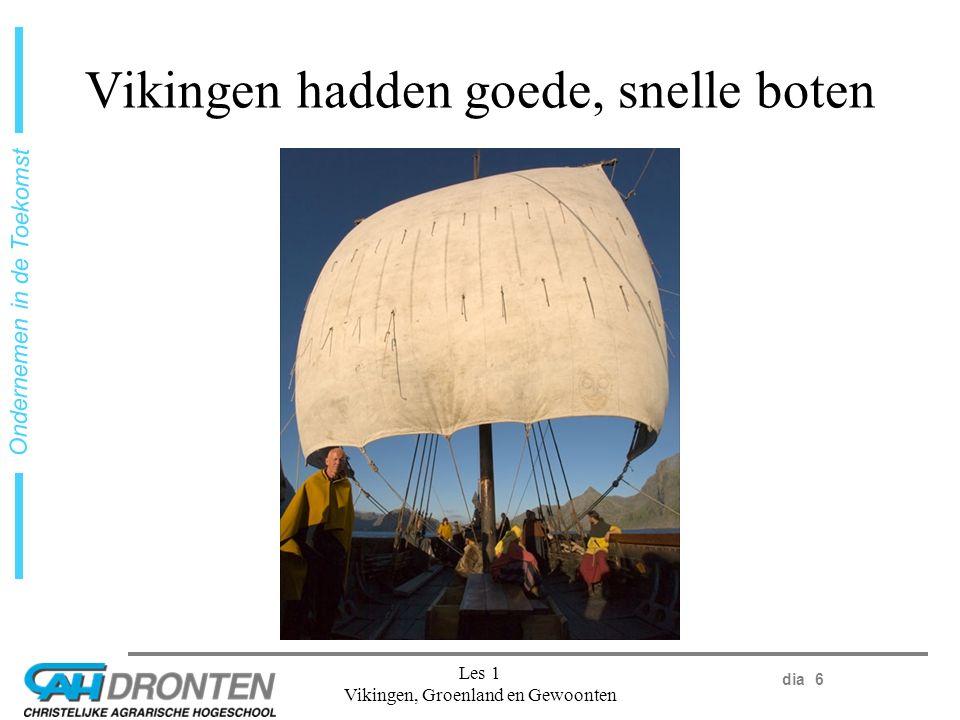 dia 6 Ondernemen in de Toekomst Les 1 Vikingen, Groenland en Gewoonten Vikingen hadden goede, snelle boten