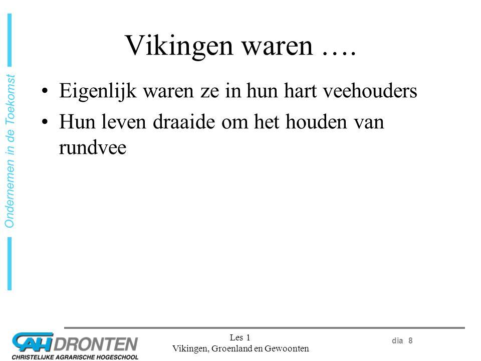 dia 8 Ondernemen in de Toekomst Les 1 Vikingen, Groenland en Gewoonten Vikingen waren ….