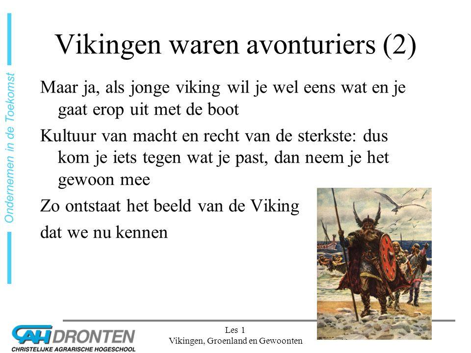 dia 9 Ondernemen in de Toekomst Les 1 Vikingen, Groenland en Gewoonten Vikingen waren avonturiers (2) Maar ja, als jonge viking wil je wel eens wat en je gaat erop uit met de boot Kultuur van macht en recht van de sterkste: dus kom je iets tegen wat je past, dan neem je het gewoon mee Zo ontstaat het beeld van de Viking dat we nu kennen