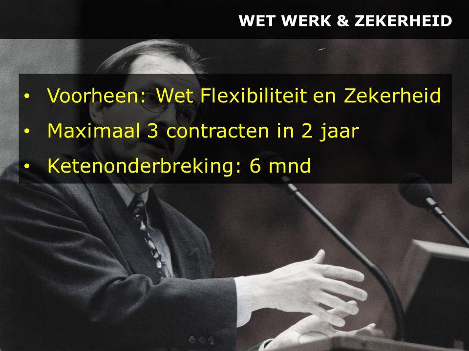 WET WERK & ZEKERHEID Voorheen: Wet Flexibiliteit en Zekerheid Maximaal 3 contracten in 2 jaar Ketenonderbreking: 6 mnd