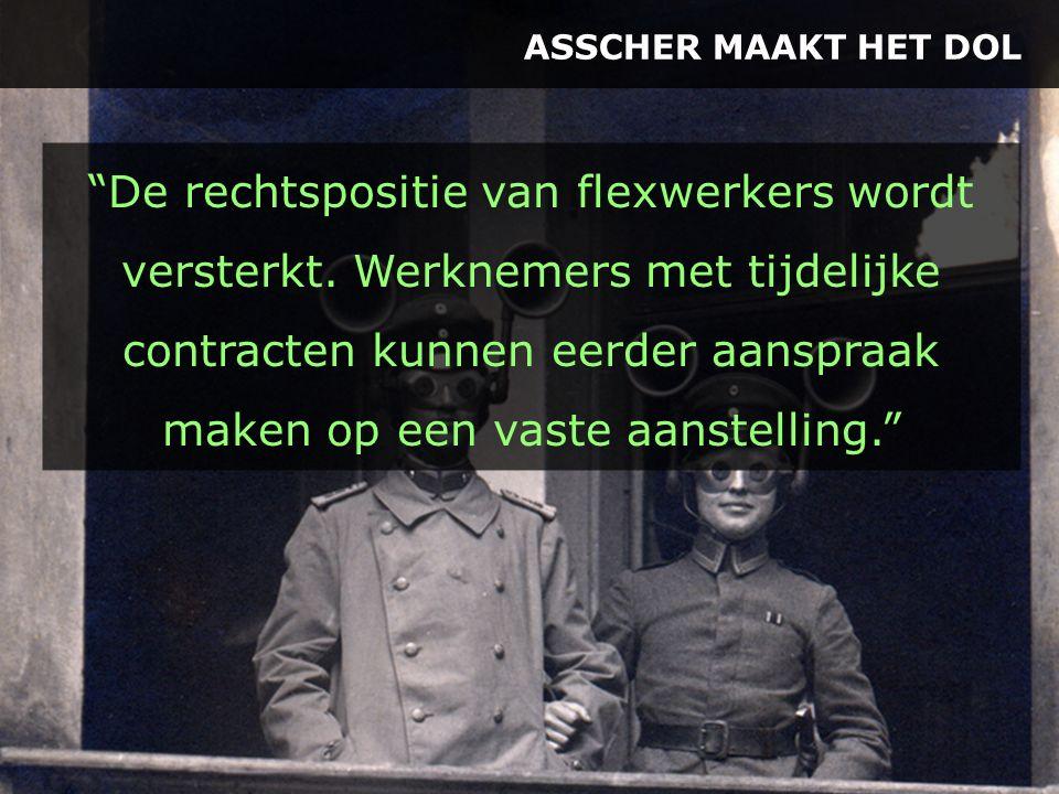"""ASSCHER MAAKT HET DOL """"De rechtspositie van flexwerkers wordt versterkt. Werknemers met tijdelijke contracten kunnen eerder aanspraak maken op een vas"""