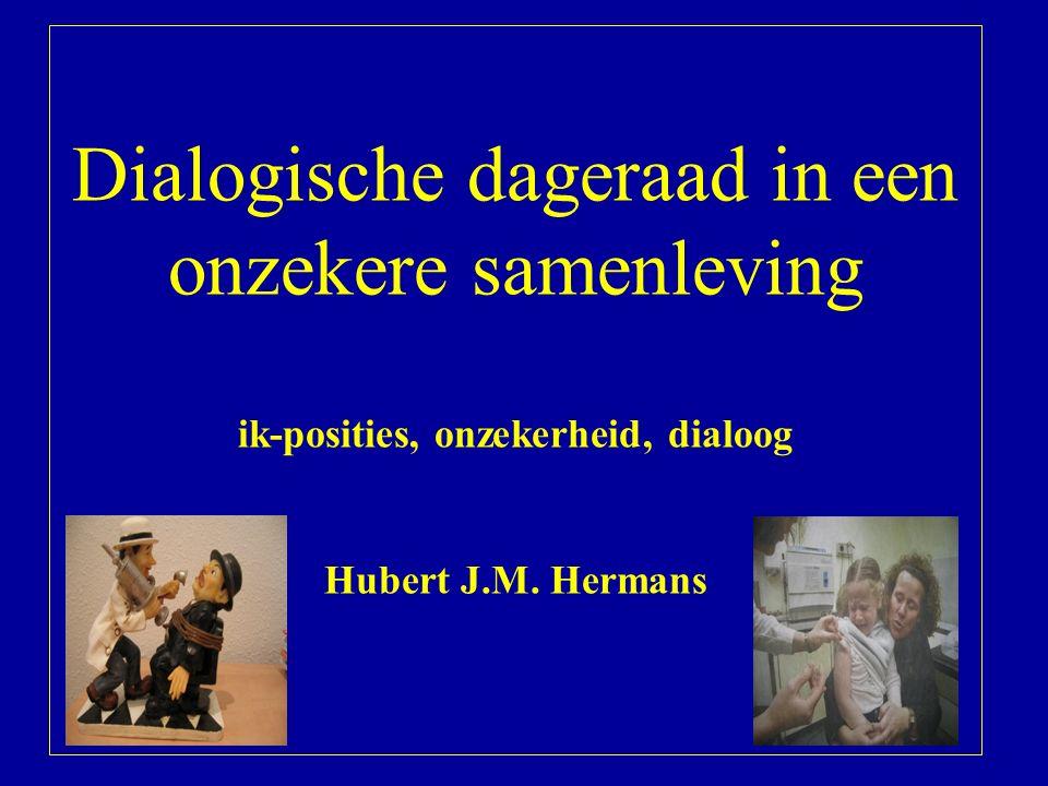 Titel Inleiding Dialogische dageraad in een onzekere samenleving ik-posities, onzekerheid, dialoog Hubert J.M.