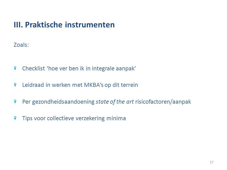 III. Praktische instrumenten Zoals: Checklist 'hoe ver ben ik in integrale aanpak' Leidraad in werken met MKBA's op dit terrein Per gezondheidsaandoen
