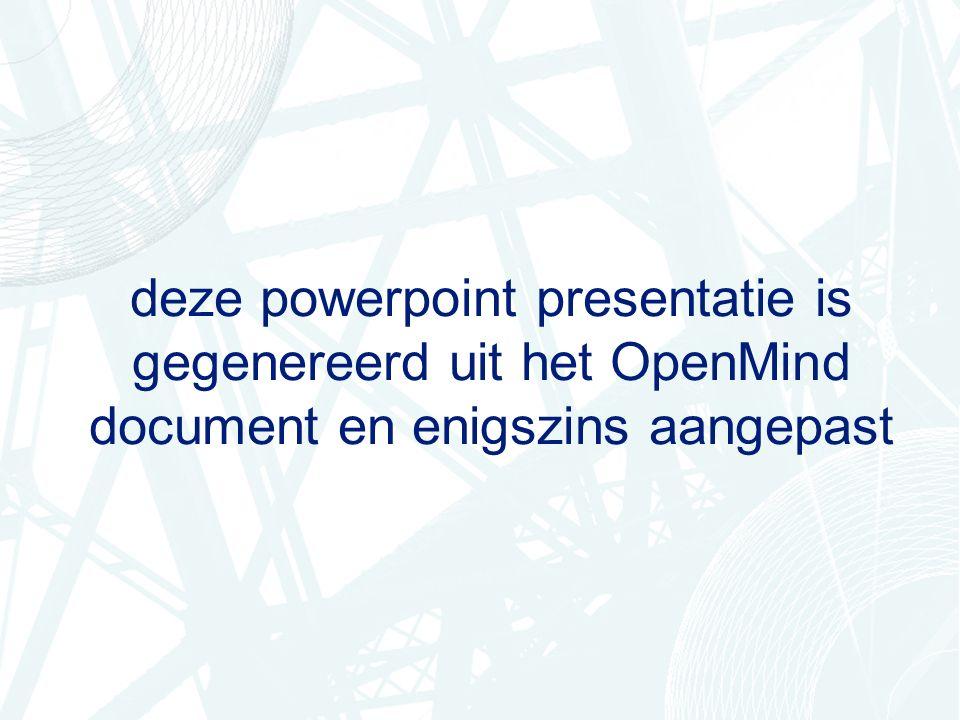 deze powerpoint presentatie is gegenereerd uit het OpenMind document en enigszins aangepast