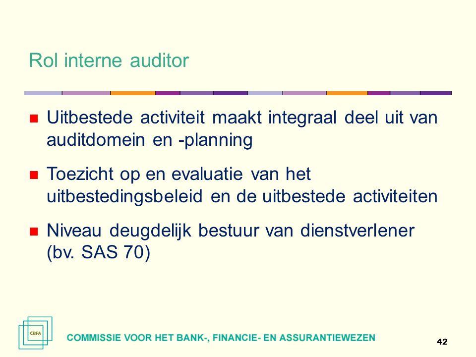 Rol interne auditor 42 Uitbestede activiteit maakt integraal deel uit van auditdomein en -planning Toezicht op en evaluatie van het uitbestedingsbeleid en de uitbestede activiteiten Niveau deugdelijk bestuur van dienstverlener (bv.