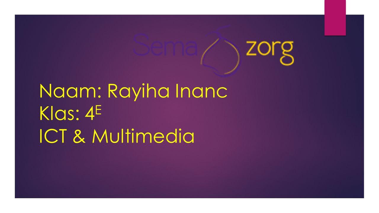Naam: Rayiha Inanc Klas: 4 E ICT & Multimedia